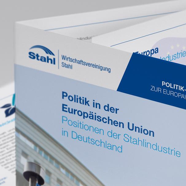 Flyer der Wirtschaftsvereinigung Stahl zum Thema Politik in der Europäischen Union. Positionen der Stahlindustrie in Deutschland.